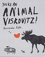 You're an Animal Viskovitz