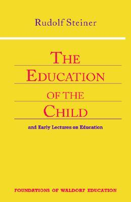 The Education of the Child: And Early Lectures on Education (Foundations of Waldorf Education, 25)