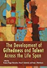 The Development of Giftedness and Talent Across the Life Span