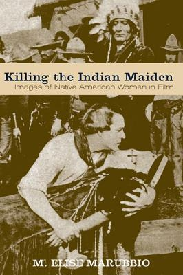Killing the Indian Maiden Images of Native American Women i