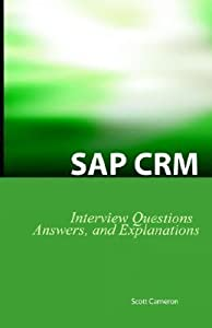 SAP Crm Interview Questions, Answers, and Explanations: SAP Customer Relationship Management Certification Review