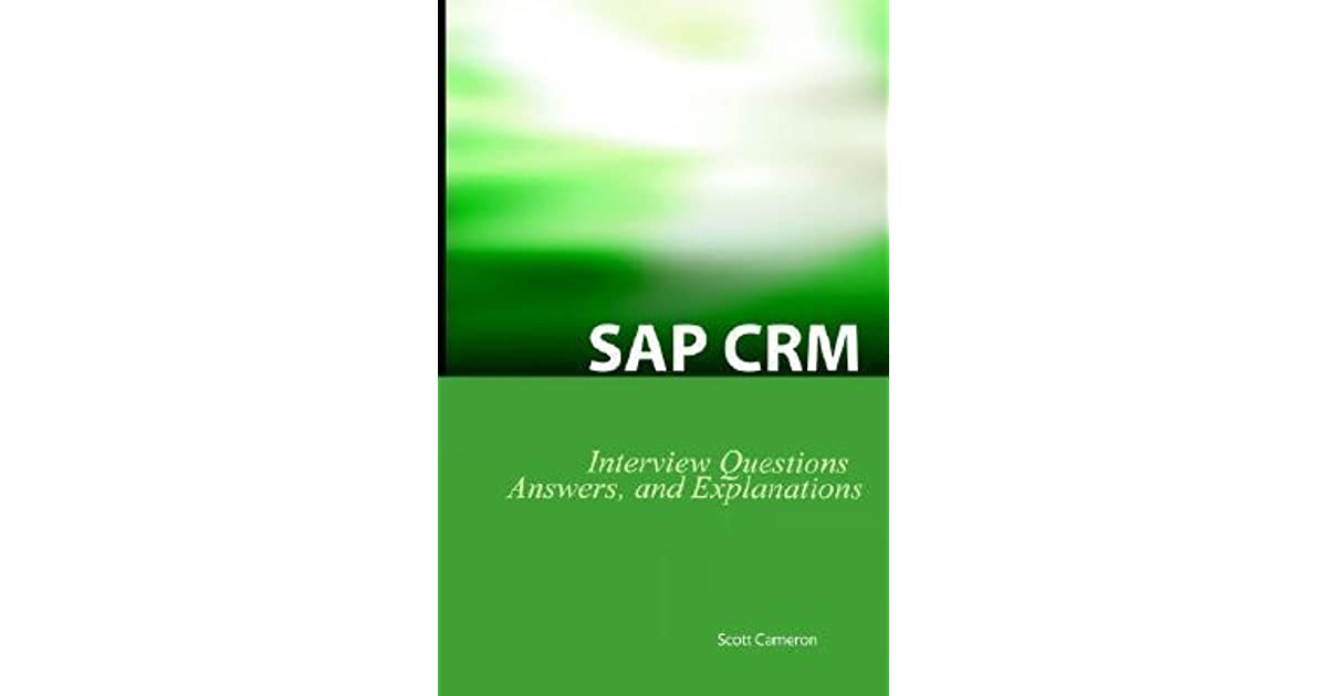 Answers and Explanations SAP Crm Interview Questions SAP Customer Relationship Management Certification Review