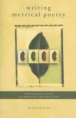 Writing Metrical Poetry: Contemporary Lessons for Mastering Traditional Forms