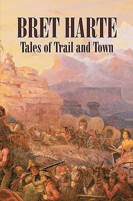 Tales of Trail and Town by Bret Harte, Fiction, Westerns, Historical
