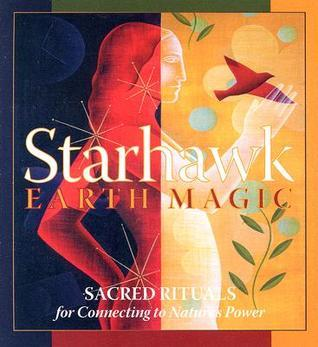 Earth Magic: Sacred Rituals for Connecting to Nature's Power