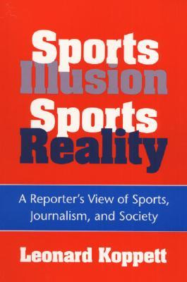 Sports Illusion, Sports Reality: A Reporter's View of Sports, Journalism, and Society