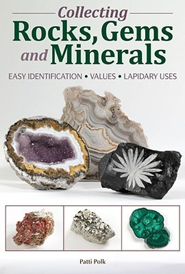Collecting Rocks, Gems and Minerals Identification, Values and Lapidary Uses, 3rd Edition