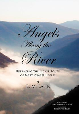 Angels Along the River: Retracing the Escape Route of Mary Draper Ingles