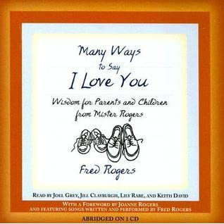 Many Ways To Say I Love You Wisdom For Parents And Children From Mister Rogers By Fred Rogers