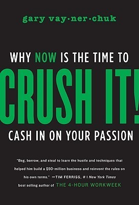 Crush It  Why NOW Is the Time to Cash In - Gary Vaynerchuk