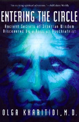 Entering the Circle: Ancient Secrets of Siberian Wisdom Discovered by a Russian Psychiatrist