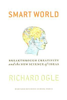 Smart World: Breakthrough Creativity And the New Science of Ideas