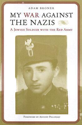 My War against the Nazis  A Jewish Soldier with the Red Army by Antony Polonsky