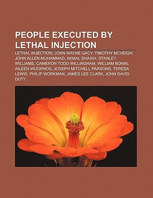 People Executed by Lethal Injection: Lethal Injection, John Wayne Gacy, Timothy McVeigh, John Allen Muhammad, Akmal Shaikh, Stanley Williams