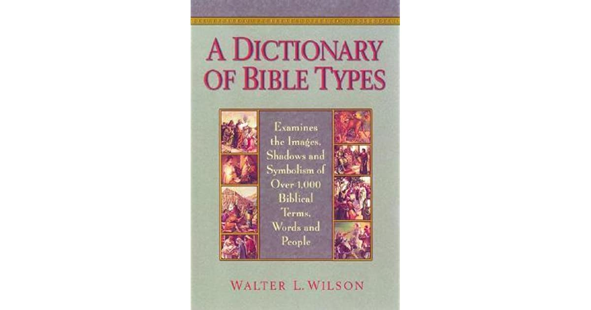 A Dictionary Of Bible Types Examines The Images Shadows And