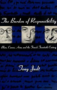 The Burden of Responsibility: Blum, Camus, Aron, and the French Twentieth Century