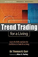 Second Edition Trend Trading for a Living Learn the Skills and Gain the Confidence to Trade for a Living