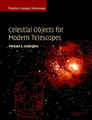 Celestial Objects for Modern Telescopes: Practical Amateur Astronomy Volume 2