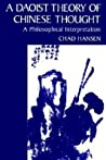 A Daoist Theory of Chinese Thought by Chad Hansen