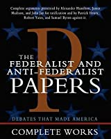 The Federalist and Anti-Federalist Papers
