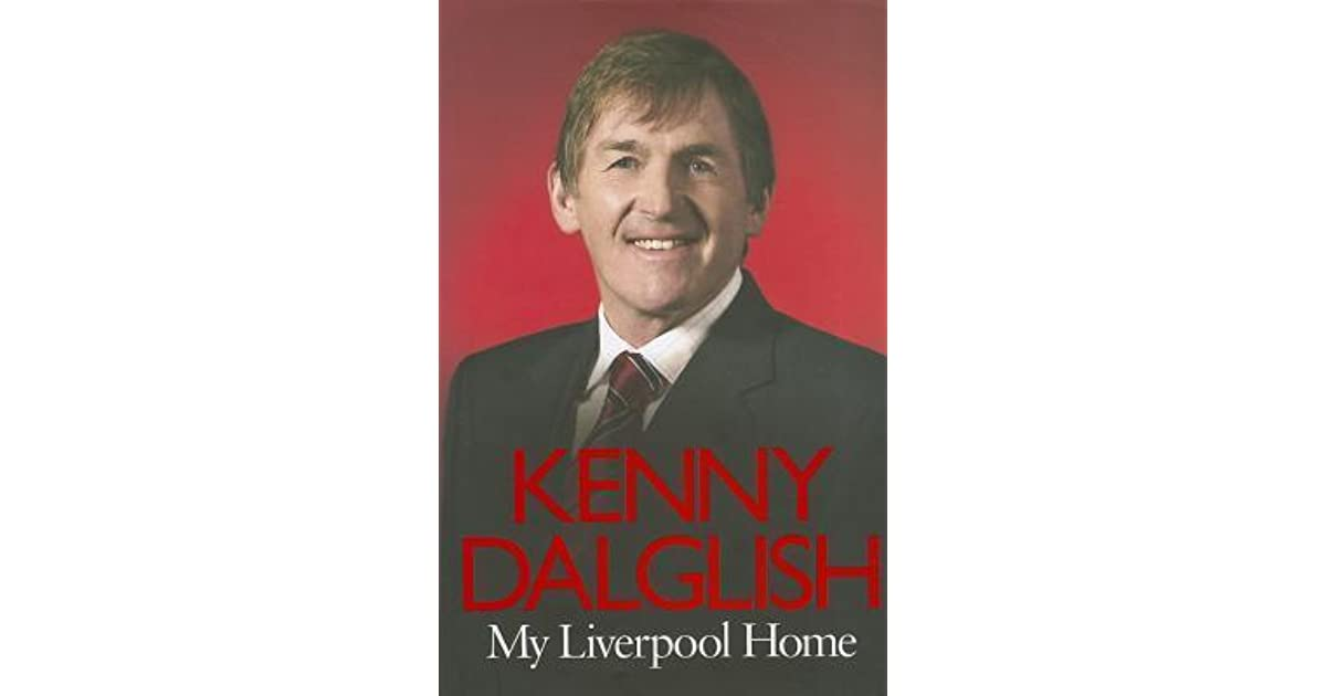 my liverpool home by kenny dalglish