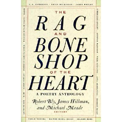 The Rag And Bone Shop Of The Heart A Poetry Anthology By Robert Bly