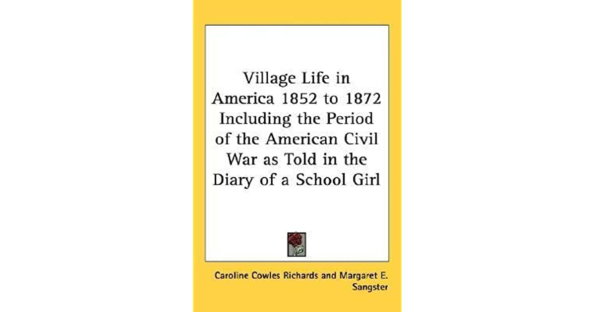 village life in america 1852 1872 Buy village life in america, 1852-1872, including the period of the american civil war as told in the diary of a school-girl new and enlarged edition by caroline cowles richards, margaret e sangster from amazon's fiction books store.