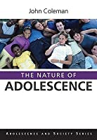 The Nature of Adolescence (Adolescence and Society Series)