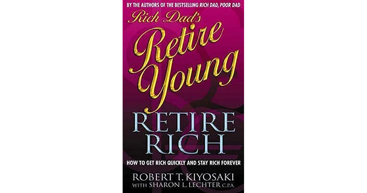 Rich Dad S Retire Young Retire Rich How To Get Rich Quickly And
