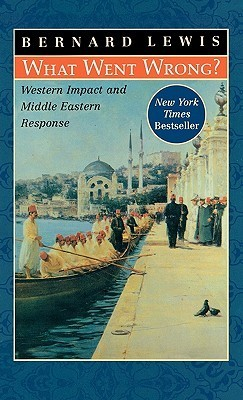 Bernard Lewis - What Went Wrong - Western Impact and Middle Eastern Response