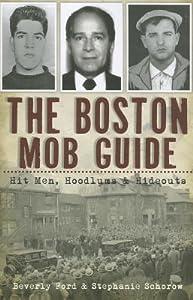 The Boston Mob Guide: Hit Men, Hoodlums  Hideouts