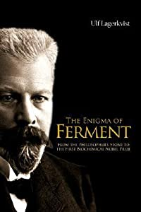 The Enigma of Ferment: From the Philosopher's Stone to the First Biochemical Nobel Prize