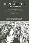 The Mentalist's Handbook: An Explorer's Guide to Astral, Spirit, and Psychic Worlds