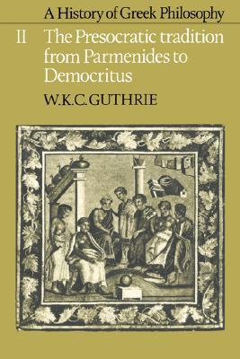 A History of Greek Philosophy, Volume 2: The Presocratic Tradition from Parmenides to Democritus