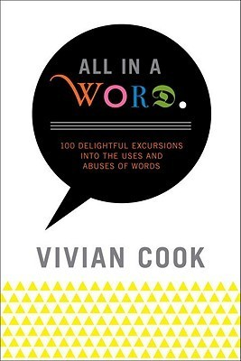 All In a Word  100 Delightful Excursions into the Uses and Abuses of Words