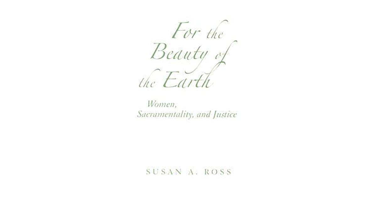 For the Beauty of the Earth: Women, Sacramentality, and Justice (Madeleva Lecture in Spirituality)