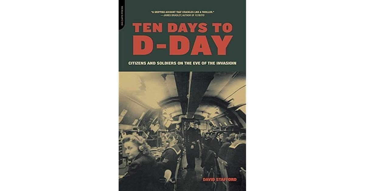 Ten Days To D Day Citizens And Soldiers On The Eve Of The Invasion By David At Stafford