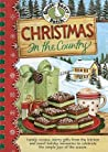 Christmas in the Country: Family Recipes, Merry Gifts from the Kitchen and Sweet Holiday Memories to Celebrate the Simple Joys of the Season.