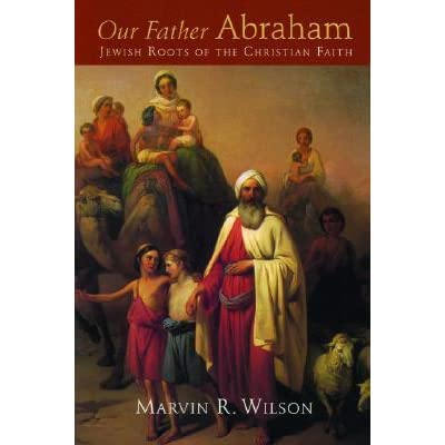 Our Father Abraham: Jewish Roots of the Christian Faith by