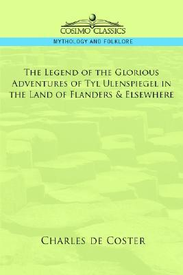 The Legend of the Glorious Adventures of Tyl Ulenspiegel in t... by Charles de Coster