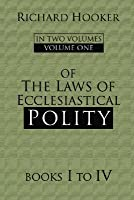 Of The Laws Of Ecclesiastical Polity: Volumes 1-4