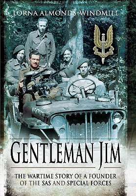Gentleman Jim The Wartime Story of a Founder of the SAS and Special Forces