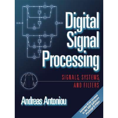 Digital Signal Processing: Signals, Systems, and Filters by Andreas