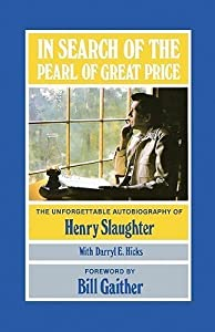 In Search of the Pearl of Great Price: The Unforgettable Autobiography of Henry Slaughter