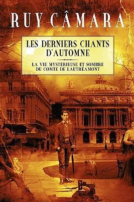 Les Derniers Chants d'Automne: La vie myst�rieuse et sombre du Comte de Lautr�amont