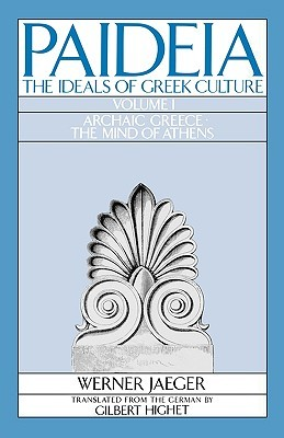 Paideia: The Ideals of Greek Culture, Volume I: Archaic Greece: The Mind of Athens