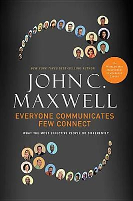 Everyone Communicates Few Connect  What t - John C Maxwell