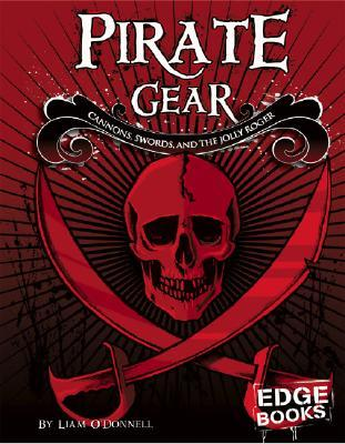 Pirate Gear: Cannons, Swords, and the Jolly Roger by Liam O'Donnell