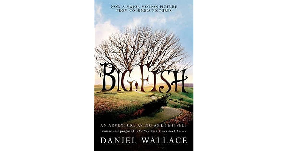 daniel wallace big fish In scenes by turns hilarious and wrenching, tender and outrageous, 'big fish'  teaches us about the manipulative power of mythmaking, the search for an.