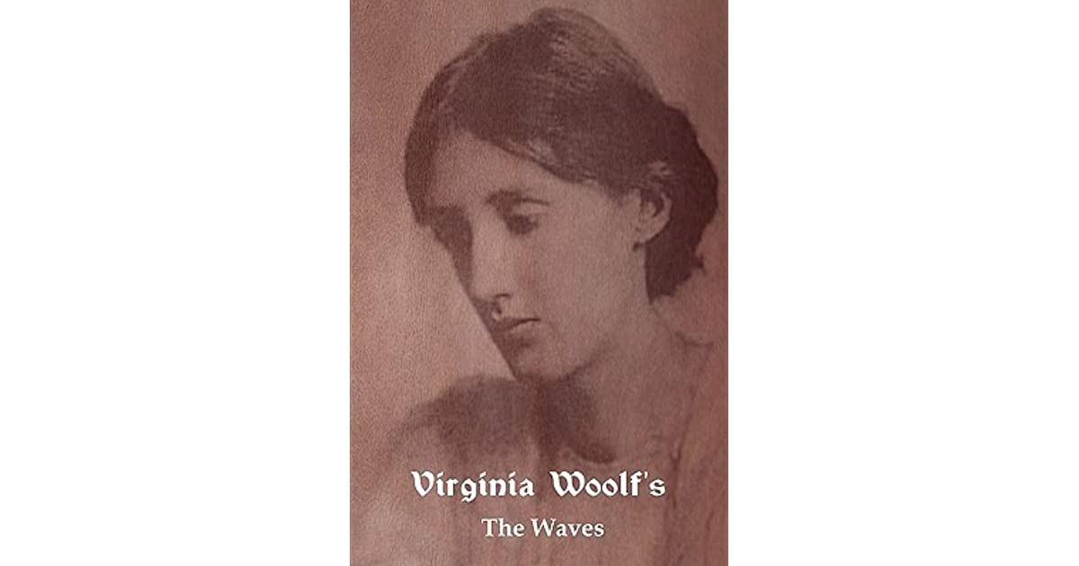Virginia Woolf The Waves Quotes: The Waves By Virginia Woolf
